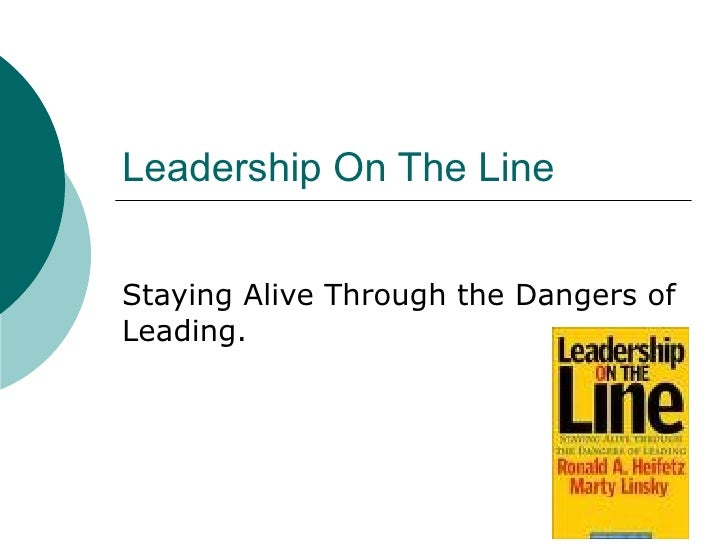 Leadership On The Line Staying Alive Through the Dangers of Leading.