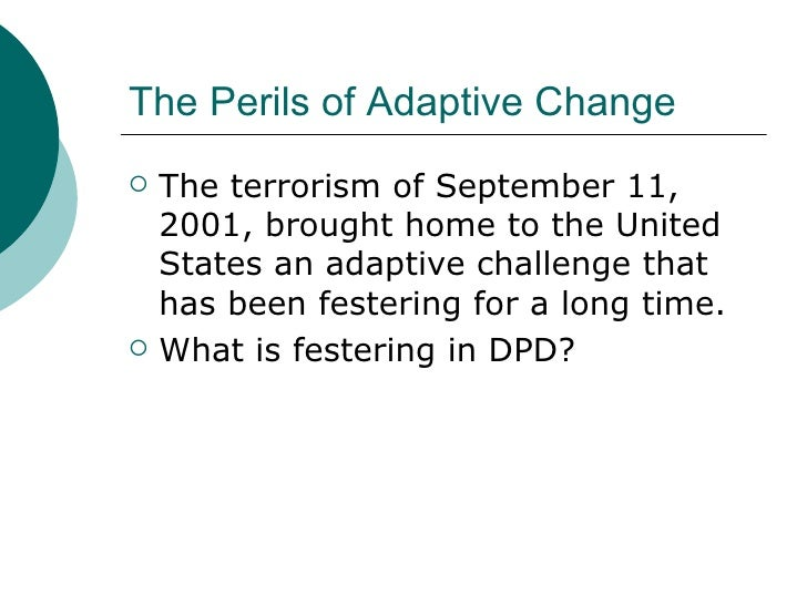 The Perils of Adaptive Change <ul><li>The terrorism of September 11, 2001, brought home to the United States an adaptive c...
