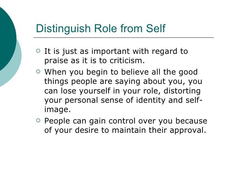 Distinguish Role from Self <ul><li>It is just as important with regard to praise as it is to criticism. </li></ul><ul><li>...