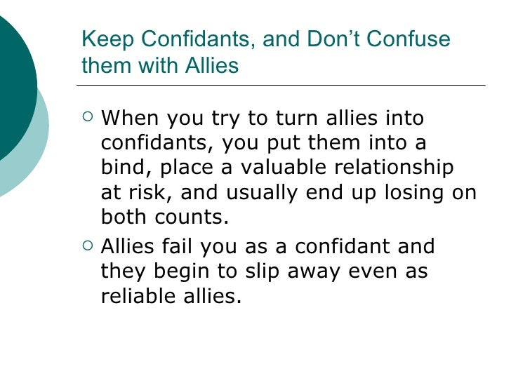 Keep Confidants, and Don't Confuse them with Allies <ul><li>When you try to turn allies into confidants, you put them into...