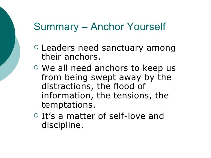 Summary – Anchor Yourself <ul><li>Leaders need sanctuary among their anchors. </li></ul><ul><li>We all need anchors to kee...