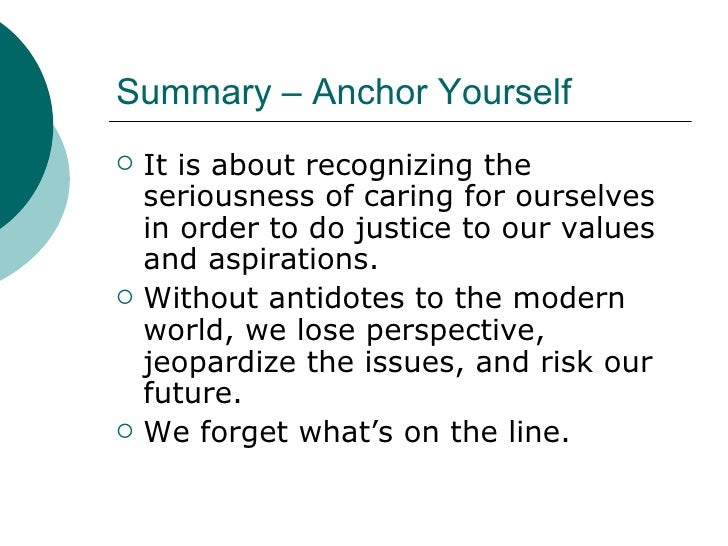 Summary – Anchor Yourself <ul><li>It is about recognizing the seriousness of caring for ourselves in order to do justice t...