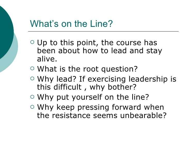 What's on the Line? <ul><li>Up to this point, the course has been about how to lead and stay alive. </li></ul><ul><li>What...