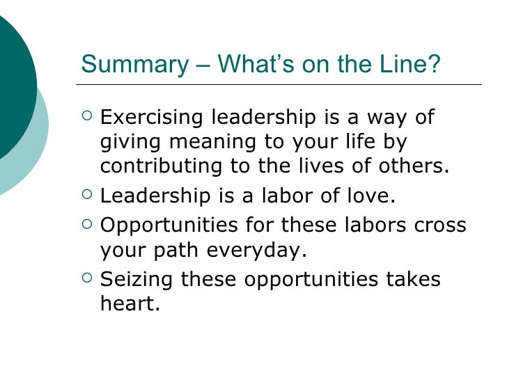 Summary – What's on the Line? <ul><li>Exercising leadership is a way of giving meaning to your life by contributing to the...