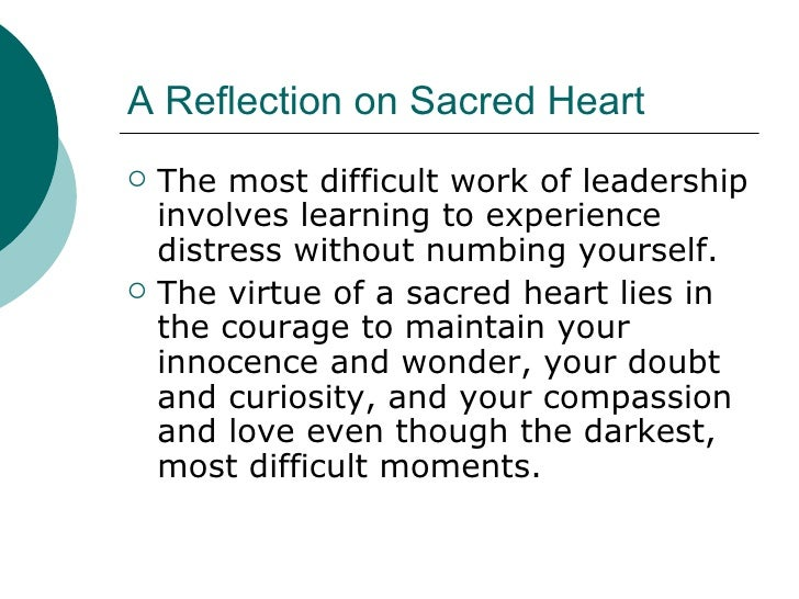 A Reflection on Sacred Heart <ul><li>The most difficult work of leadership involves learning to experience distress withou...
