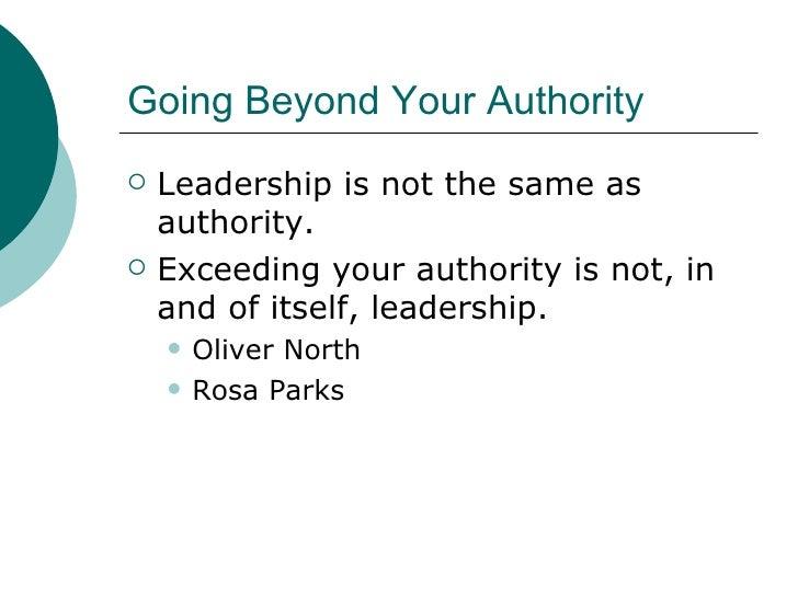 Going Beyond Your Authority <ul><li>Leadership is not the same as authority. </li></ul><ul><li>Exceeding your authority is...