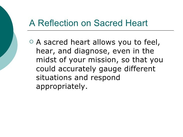 A Reflection on Sacred Heart <ul><li>A sacred heart allows you to feel, hear, and diagnose, even in the midst of your miss...