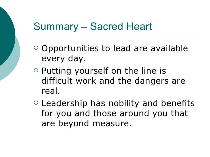 Summary – Sacred Heart <ul><li>Opportunities to lead are available every day. </li></ul><ul><li>Putting yourself on the li...