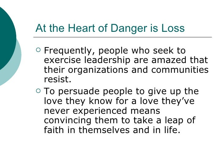 At the Heart of Danger is Loss <ul><li>Frequently, people who seek to exercise leadership are amazed that their organizati...