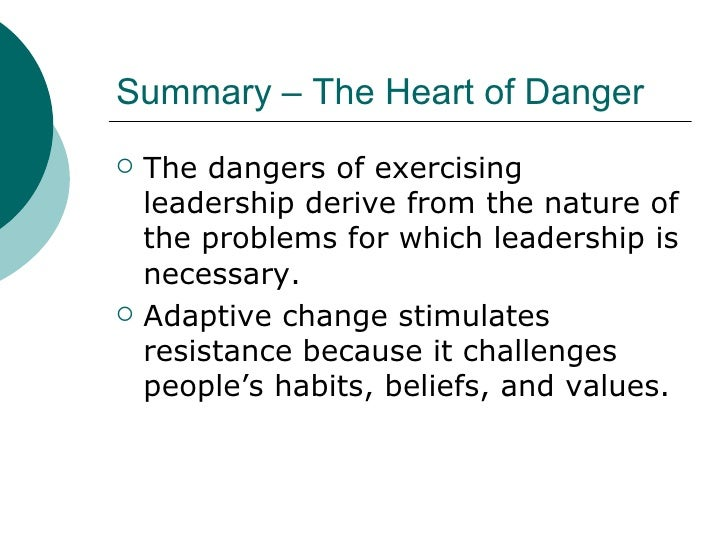 Summary – The Heart of Danger <ul><li>The dangers of exercising leadership derive from the nature of the problems for whic...