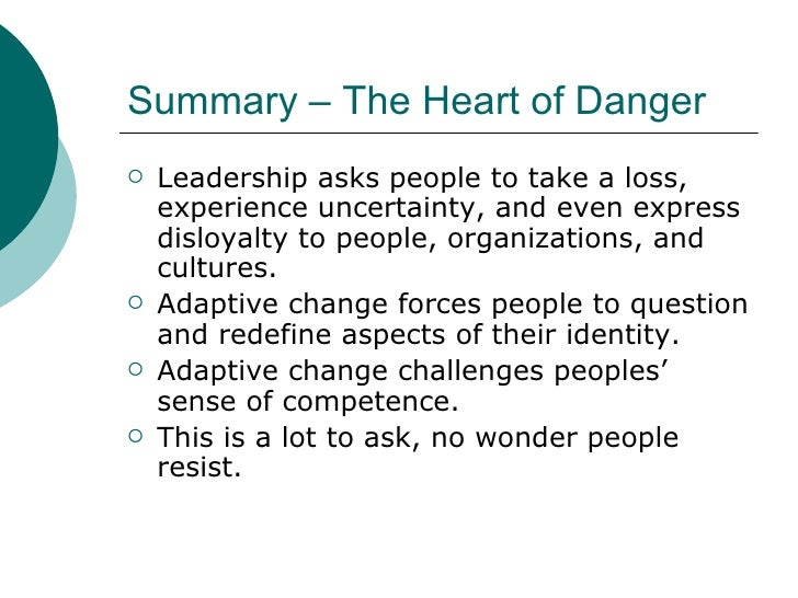 Summary – The Heart of Danger <ul><li>Leadership asks people to take a loss, experience uncertainty, and even express disl...