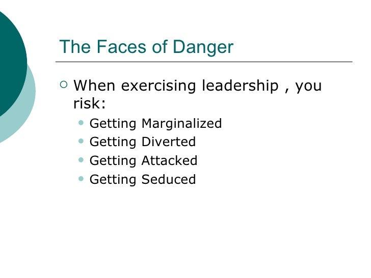 The Faces of Danger <ul><li>When exercising leadership , you risk: </li></ul><ul><ul><li>Getting Marginalized </li></ul></...