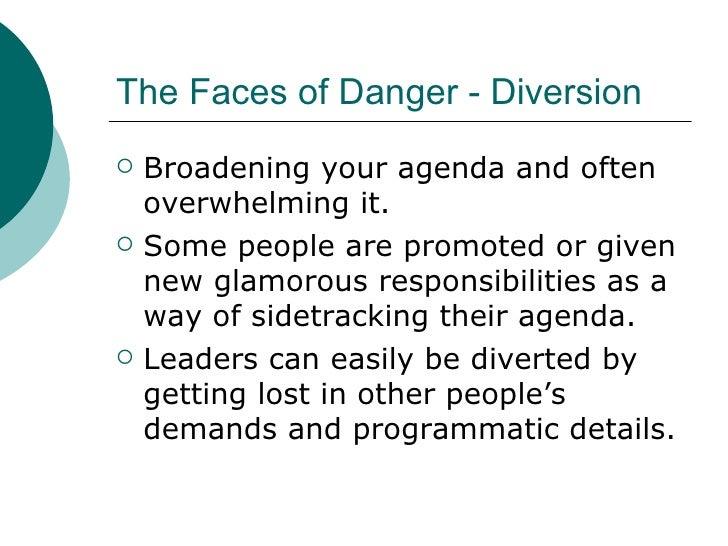 The Faces of Danger - Diversion <ul><li>Broadening your agenda and often overwhelming it. </li></ul><ul><li>Some people ar...