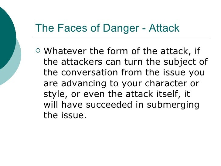The Faces of Danger - Attack <ul><li>Whatever the form of the attack, if the attackers can turn the subject of the convers...