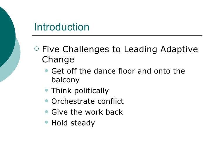 Introduction <ul><li>Five Challenges to Leading Adaptive Change </li></ul><ul><ul><li>Get off the dance floor and onto the...