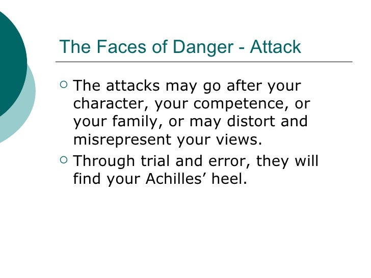 The Faces of Danger - Attack <ul><li>The attacks may go after your character, your competence, or your family, or may dist...
