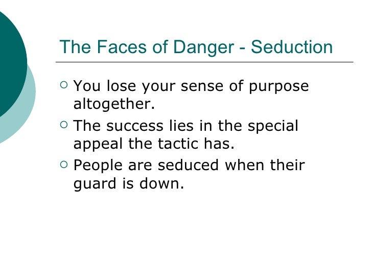 The Faces of Danger - Seduction <ul><li>You lose your sense of purpose altogether. </li></ul><ul><li>The success lies in t...