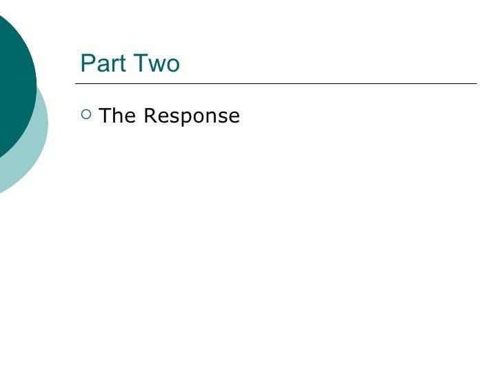 Part Two <ul><li>The Response </li></ul>