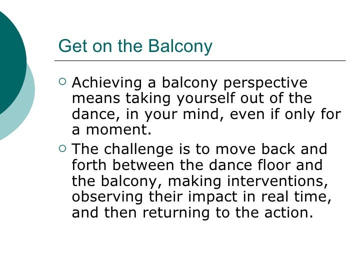 Get on the Balcony <ul><li>Achieving a balcony perspective means taking yourself out of the dance, in your mind, even if o...