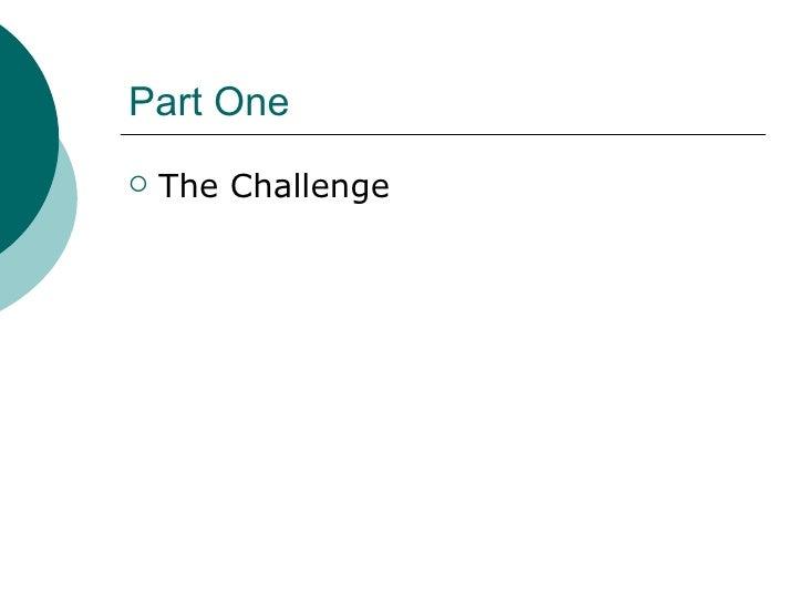 Part One <ul><li>The Challenge </li></ul>