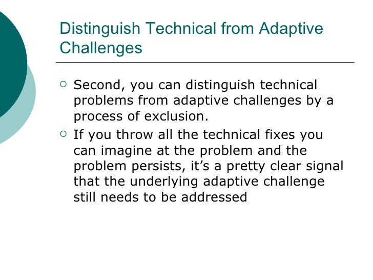 Distinguish Technical from Adaptive Challenges <ul><li>Second, you can distinguish technical problems from adaptive challe...