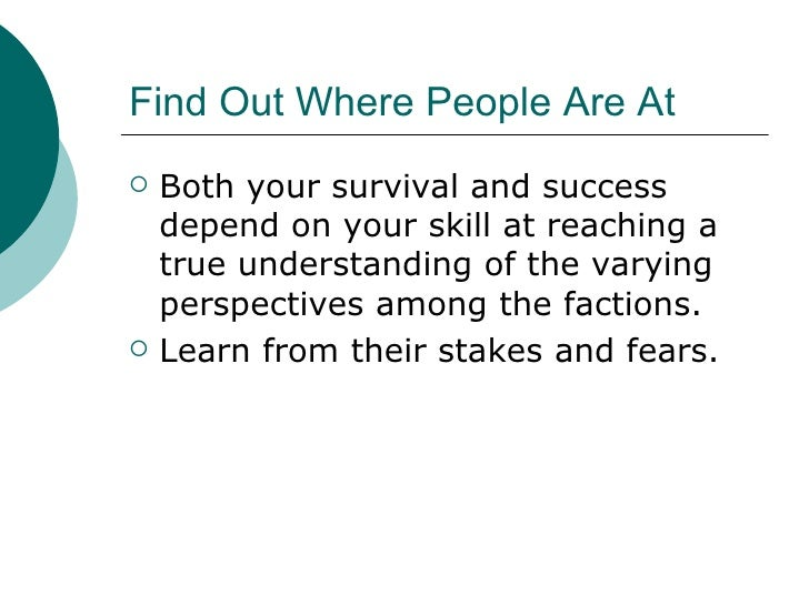 Find Out Where People Are At <ul><li>Both your survival and success depend on your skill at reaching a true understanding ...