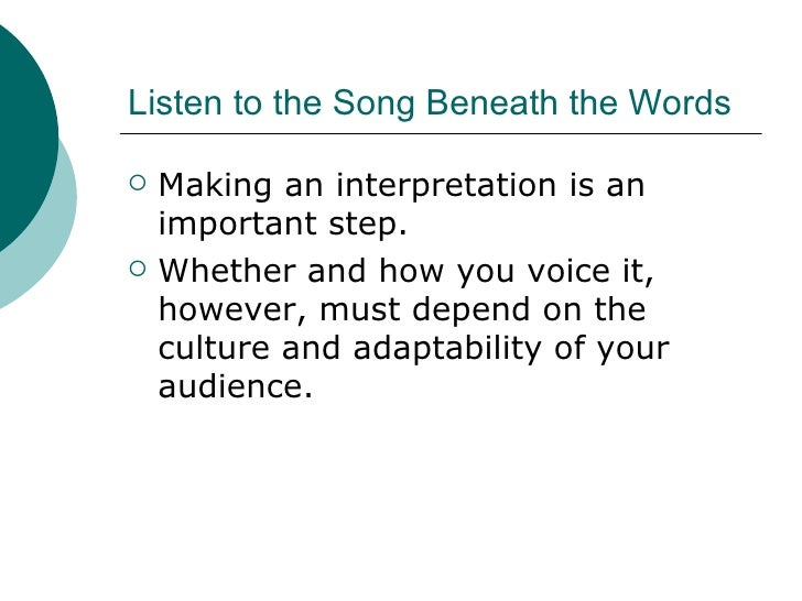 Listen to the Song Beneath the Words <ul><li>Making an interpretation is an important step. </li></ul><ul><li>Whether and ...