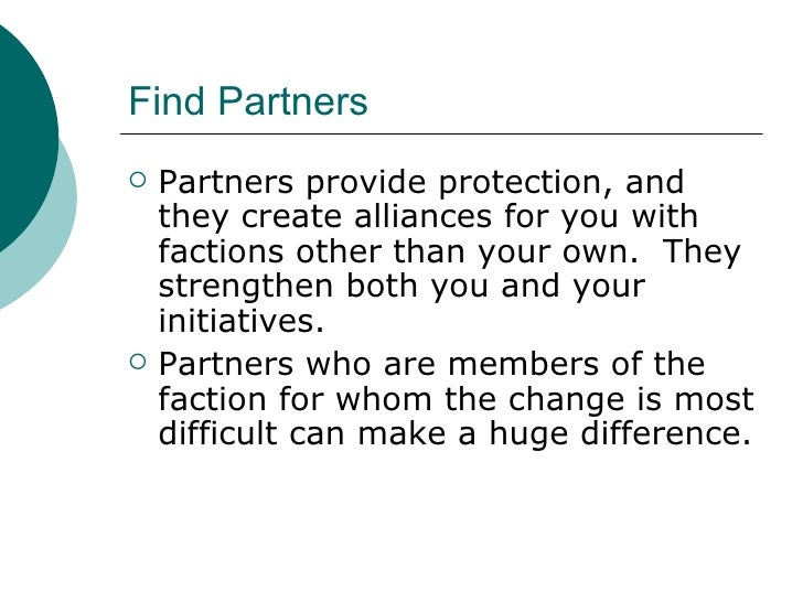 Find Partners <ul><li>Partners provide protection, and they create alliances for you with factions other than your own.  T...