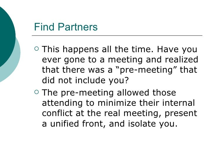 """Find Partners <ul><li>This happens all the time. Have you ever gone to a meeting and realized that there was a """"pre-meetin..."""