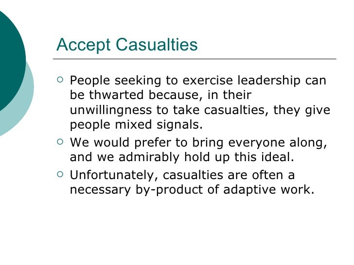 Accept Casualties <ul><li>People seeking to exercise leadership can be thwarted because, in their unwillingness to take ca...