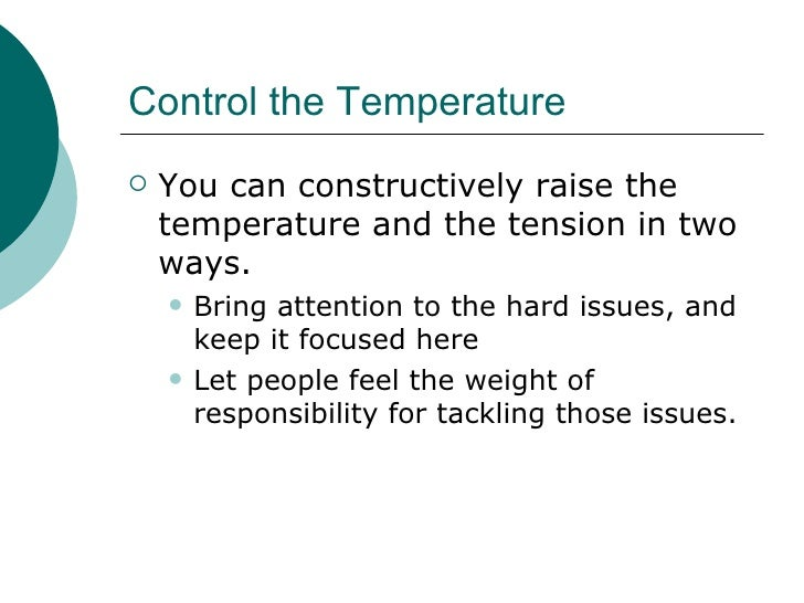Control the Temperature <ul><li>You can constructively raise the temperature and the tension in two ways. </li></ul><ul><u...