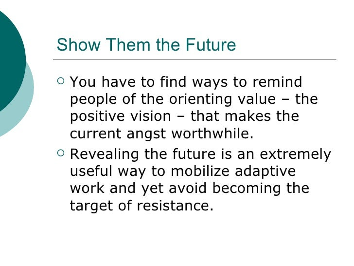 Show Them the Future  <ul><li>You have to find ways to remind people of the orienting value – the positive vision – that m...