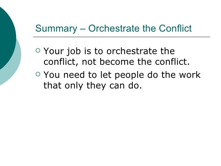 Summary – Orchestrate the Conflict <ul><li>Your job is to orchestrate the conflict, not become the conflict. </li></ul><ul...