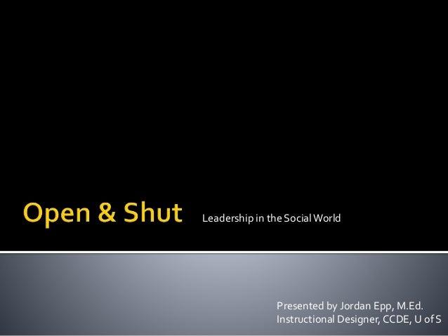 Leadership in the SocialWorld Presented by Jordan Epp, M.Ed. Instructional Designer,CCDE, U of S