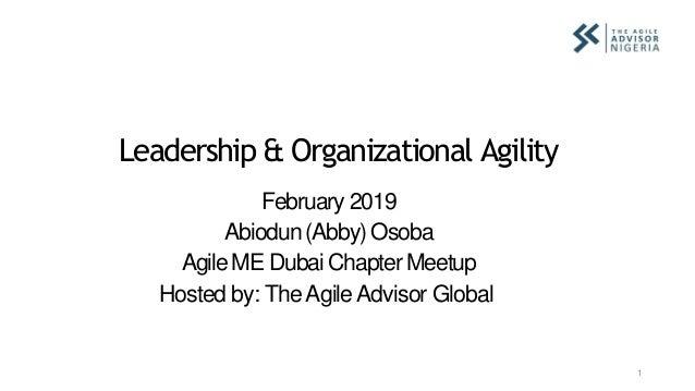 Leadership & Organizational Agility 1 February 2019 Abiodun(Abby) Osoba AgileME Dubai ChapterMeetup Hosted by: TheAgileAdv...