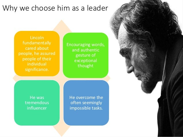 abraham lincoln leadership style She identified 10 qualities that made lincoln a great leader ten qualities kearns  goodwin believes we should look for in our present day.