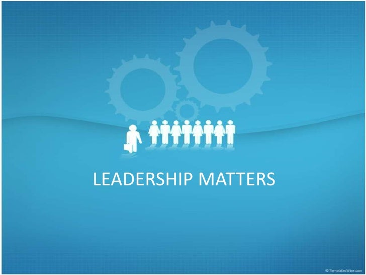 LEADERSHIP MATTERS<br />
