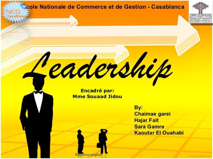 École Nationale de Commerce et de Gestion - CasablancaLeadership        Encadré par:                Mme Souaad Jidou      ...