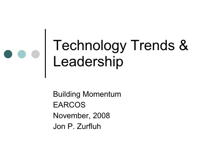 Technology Trends & Leadership Building Momentum EARCOS November, 2008 Jon P. Zurfluh