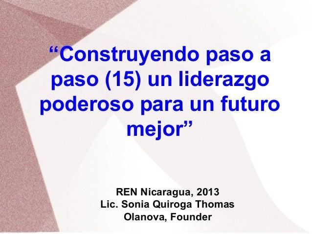 "REN Nicaragua, 2013Lic. Sonia Quiroga ThomasOlanova, Founder""Construyendo paso apaso (15) un liderazgopoderoso para un fut..."