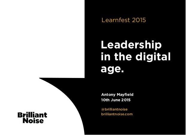 @brilliantnoise brilliantnoise.com Antony Mayfield 10th June 2015 Leadership in the digital age. Learnfest 2015