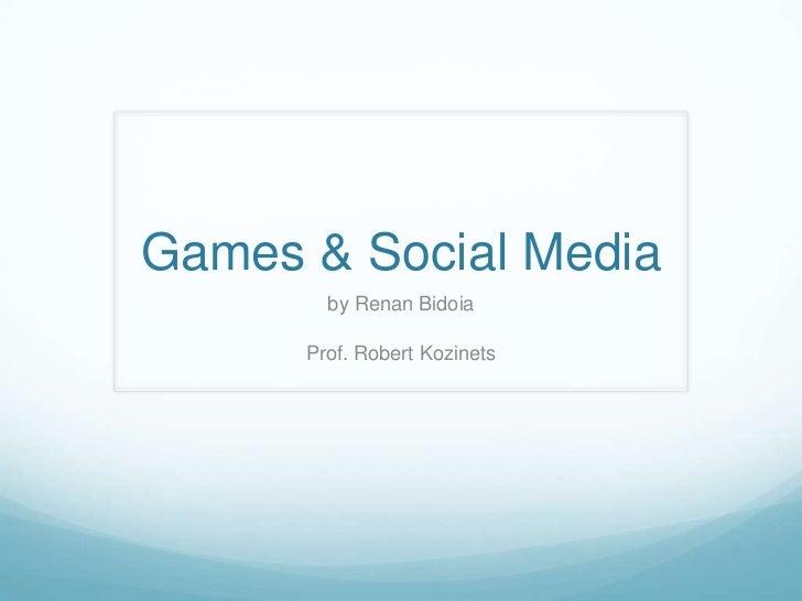Games & Social Media<br />by Renan Bidoia<br />Prof. Robert Kozinets<br />
