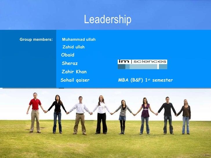 Leadership Group members:  Muhammad ullah Zahid ullah   Obaid Sheraz Zahir Khan Sohail qaiser  MBA (B&F) 1 st  semester