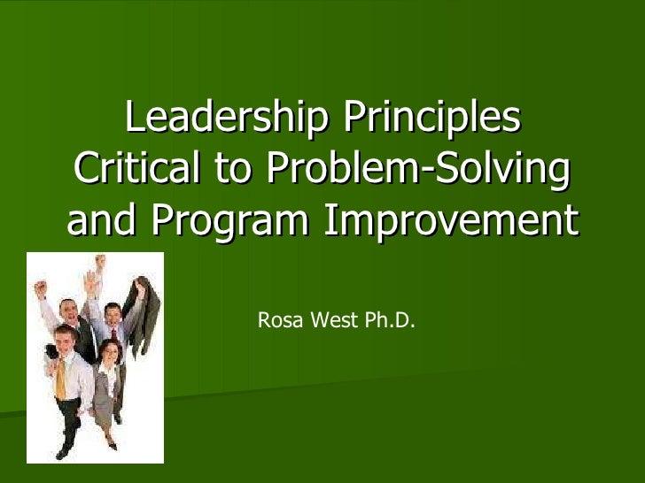 Leadership Principles Critical to Problem-Solving and Program Improvement Rosa West Ph.D.