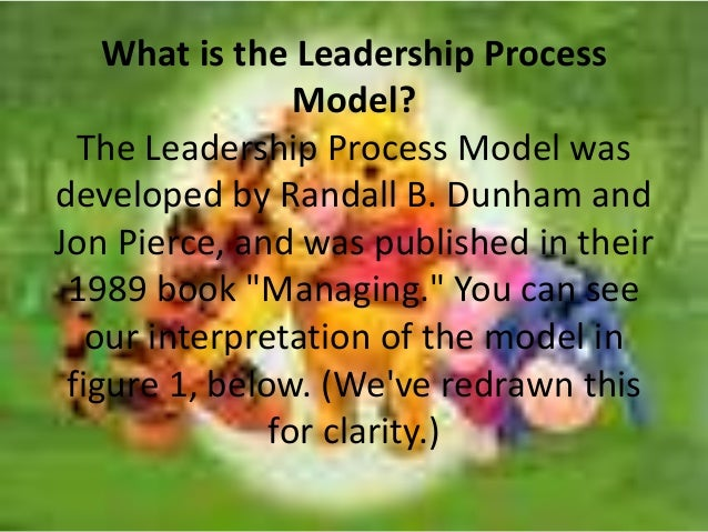 dunham and pierce s leadership process model Mlp task three - business/marketing bibliographies  s ethics based model for change management  pierce, j, gardner, d and dunham, r.