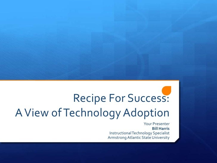 Recipe For Success:A View of Technology Adoption                                       Your Presenter                     ...