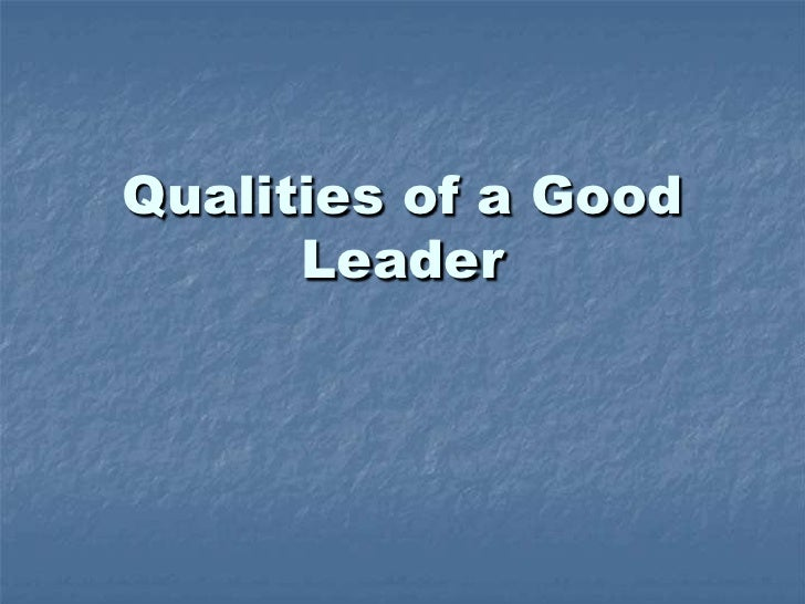 Qualities of a Good Leader<br />