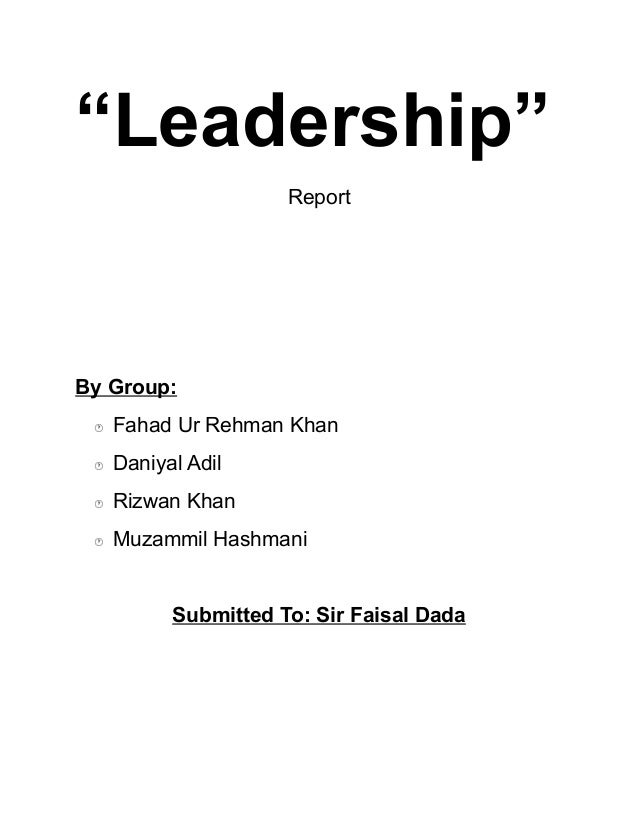 """Leadership"" Report By Group:  Fahad Ur Rehman Khan  Daniyal Adil  Rizwan Khan  Muzammil Hashmani Submitted To: Sir Fa..."