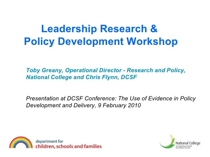 Leadership Research &  Policy Development Workshop Toby Greany, Operational Director - Research and Policy, National Colle...