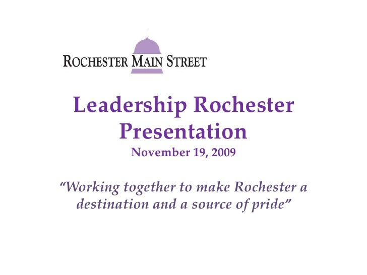 """Leadership Rochester PresentationNovember 19, 2009<br />""""Working together to make Rochester a destination and a source of ..."""